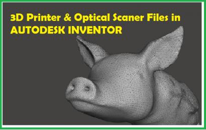 وارد کردن فایل های اسکنرهای اپتیکی و پرینتر 3 بعدی (3D.OBJ) در اینونتور